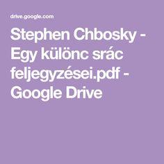 Stephen Chbosky - Egy különc srác feljegyzései.pdf - Google Drive Google Storage, Google Drive, Pdf