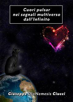 """Giuseppe DJoNemesis Ciucci, """"Cuori pulsar nei segnali multiverso dall'Infinito"""", Youcanprint. Il libro è disponibile in formato cartaceo e in e-book nelle maggiori librerie on line.  Una raccolta di poesie e racconti poetici contenenti messaggi di cambiamento provenienti dall'Infinito. Contiene numerose illustrazioni, di cui 20 a colori.  http://www.amazon.it/dp/B00L1G5MF0"""