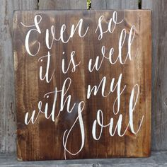 "Even So It Is Well With My Soul // Hymn Sign // 16"" X 18"" CUSTOMIZABLE by AnchoredSoulDesignCo on Etsy https://www.etsy.com/listing/233707436/even-so-it-is-well-with-my-soul-hymn"