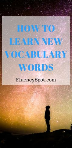 At the beginning, it isn't so important to know a lot of words. Gradually, we need to learn new words in order to be able to express ourselves freely. So how do we learn new vocabulary words?
