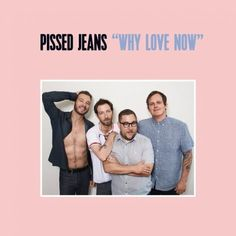Stream the Lydia Lunch co-produced new album 'Why Love Now' by Philly punk outfit Pissed Jeans.