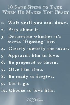 What do you do when your husband hurts your feelings? Offends you? Or does something that simply makes you M.A.D.? It's always good to have a plan, just in case.... 10 Sane Steps for When He Makes You Crazy