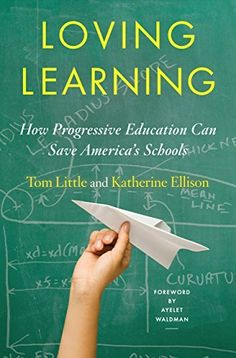 Loving Learning: How Progressive Education Can Save America's Schools by Tom Little, http://www.amazon.com/dp/B00L4HAVJ8/ref=cm_sw_r_pi_dp_ZlHzvb1HFR8R3