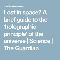 Lost in space? A brief guide to the 'holographic principle' of the universe | Science | The Guardian
