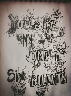 You are my on in six Billion