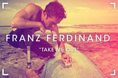 Take Me Out, de Franz Ferdinand