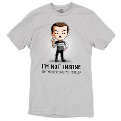 I'm Not Insane t-shirt The Big Bang Theory TeeTurtle