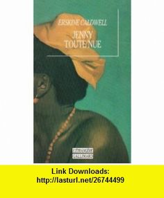 Jenny toute nue (9782070741007) Erskine Caldwell , ISBN-10: 2070741001  , ISBN-13: 978-2070741007 ,  , tutorials , pdf , ebook , torrent , downloads , rapidshare , filesonic , hotfile , megaupload , fileserve