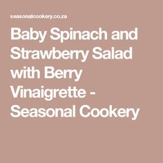 Baby Spinach and Strawberry Salad with Berry Vinaigrette - Seasonal Cookery