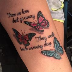 "~ TATTOO ART ~ Butterflies forearm tattoo, ""Those we love don't go away...They walk beside us every day"