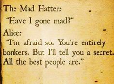 All the best people are #bonkers #quote #madhatter #alice www.attitudeholland.nl