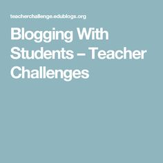 Blogging With Students – Teacher Challenges