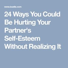 24 Ways You Could Be Hurting Your Partner's Self-Esteem Without Realizing It