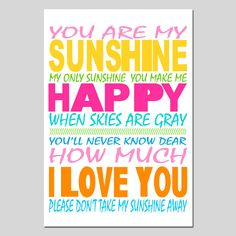 You Are My Sunshine, My Only Sunshine - 11 x 17 Poem Print - MULTICOLOR Pink, Blue, Aqua, Yellow, Gray, Orange, and More. $28.00, via Etsy.