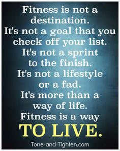 Fitness is so much more than a way of life. It is a way to LIVE. Get inspired at Tone-and-Tighten.com. #fitness #motivation #inspiration