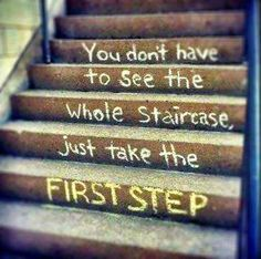 You Dont Have to See the Whole Staircase, Just Take the FIRST STEP