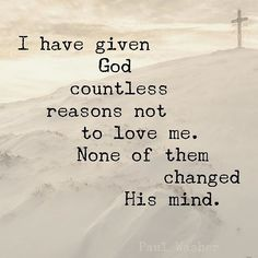 Christian quotes about faith and love countless reasons not to love me none of them changed Life Quotes Love, Quotes About God, Faith Quotes, Bible Quotes, Great Quotes, Quotes To Live By, Me Quotes, Inspirational Quotes, Christian Quotes About Faith