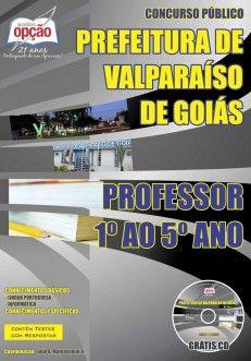 Apostila Concurso Prefeitura Municipal de Valparaíso de Goiás / GO - 2014: - Cargo: Professor 1º ao 5º ano