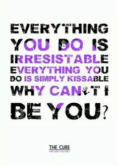 The Cure typography lyrics - Why Can't I Be You?