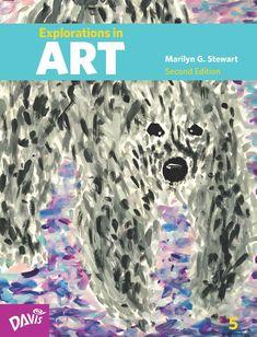 Explorations in Art, Second Edition, Grade 5 #ArtCurriculum #ArtTextbook #ElementaryArt #MarilynStewart