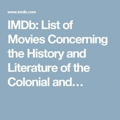 IMDb: List of Movies Concerning the History and Literature of the Colonial and…