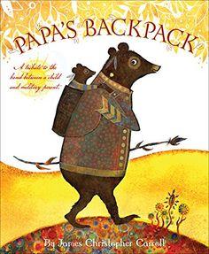 Papa's Backpack by James Christopher Carroll https://www.amazon.com/dp/1585366137/ref=cm_sw_r_pi_dp_1NeIxb775Z8MS