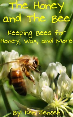 The Honey & The Bee – Keeping Honey Bees for Honey, Wax, & More June 18, 2013