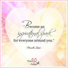 """Become an inspirational spark for everyone around you."" ~ Panache Desai <3"