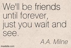 "Why people love the S: ""We'll be friends until forever, just you wait and see."" A.A. Milne"
