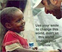 Gebruik jouw lach om de wereld te veranderen. Niet andersom.