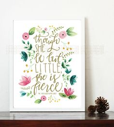 Though She Be But Little, She is Fierce nursery print, shakespeare quote, little girl nursery, fierce quote, watercolor florals, pink, gold by LittleKitDesign on Etsy https://www.etsy.com/listing/220087438/though-she-be-but-little-she-is-fierce