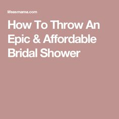 How To Throw An Epic & Affordable Bridal Shower