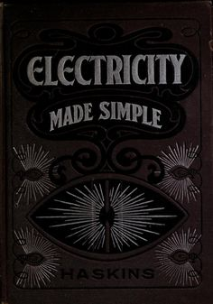 Electricity made simple and treated non-technically by Haskins, Clark Caryl. [from old catalog]  Published 1900 Topics Electricity. [from old catalog] SHOW MORE     Publisher Chicago [C. Macdonald] Pages 260 Possible copyright status NOT_IN_COPYRIGHT Language English