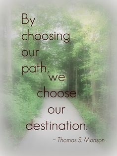 Life is like a Choose Your Own Adventure Book. We determine the ending by the path we choose to follow.