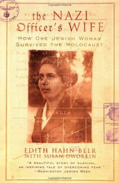 The Nazi Officers Wife: How One Jewish Woman Survived the Holocaust: Edith H. Beer, Susan Dworkin