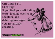 Girl+Code+#117 Cheating: If+you+find+yourself+hiding+ texts,+looking+over+your shoulder,+and+ deleting+messages.. you+are+already+ cheating.