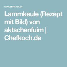 Lammkeule (Rezept mit Bild) von aktschenfuim | Chefkoch.de