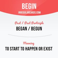 """""""Begin"""" means to start to happen or exist.  Example: The alphabet begins with the letter """"a""""."""