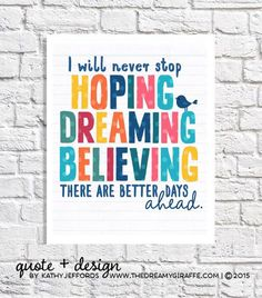 """""""I will never stop HOPING DREAMING BELIEVER there are better days ahead."""" by Kathy R. Jeffords/thedreamygiraffe on Etsy"""