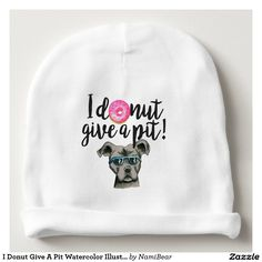"I Donut Give A Pit Watercolor Illustration Baby Beanie. This is a fun pun design that says ""I donut give a pit"". There is a watercolor painting of a pink donut with colorful sprinkles and a pit bull dog in the design. The pit bull is grey and has blue sunglasses on."