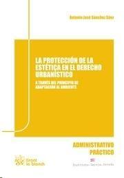 La protección de la estética en el derecho urbanístico. Tirant lo Blanch, 2013