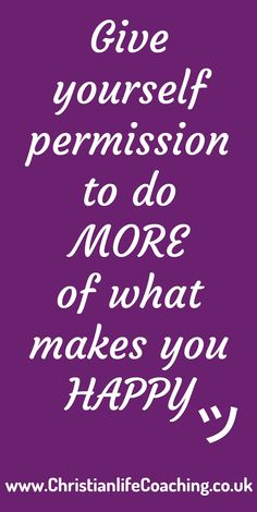 Give yourself permission to do MORE of what makes you HAPPY ツ