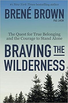 Braving the Wilderness: The Quest for True Belonging and the Courage to Stand Alone: Brené Brown: 9780812995848: Amazon.com: Books