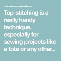 Top-stitching is a really handy technique, especially for sewing projects like a tote or any other sort of bag.  Learn how to top stitch here!