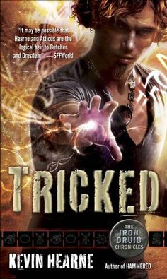 Tricked (The Iron Druid Chronicles, Book Four): The Iron Druid Chronicles | IndieBound