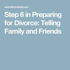 Step 6 in Preparing for Divorce: Telling Family and Friends