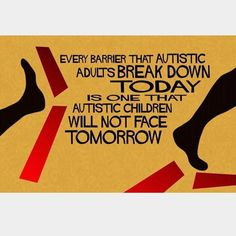 Every barrier that Autistic adults break down today is one that Autistic children will not face tomorrow