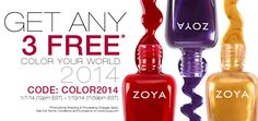 Let Zoya Color Your World in 2014 with 3 FREE Bottles of Any Zoya Nail Polish Colors.  Just Pay Promotional Shipping & Processing Use Code: COLOR2014 See Full Details at www.zoya.com 1/7/14 - 1/13/14