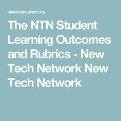 The NTN Student Learning Outcomes and Rubrics - New Tech Network Project Based Learning, Student Learning, Content Area, School S, Rubrics, Literacy, Students, Tech, English