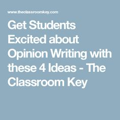 Get Students Excited about Opinion Writing with these 4 Ideas - The Classroom Key